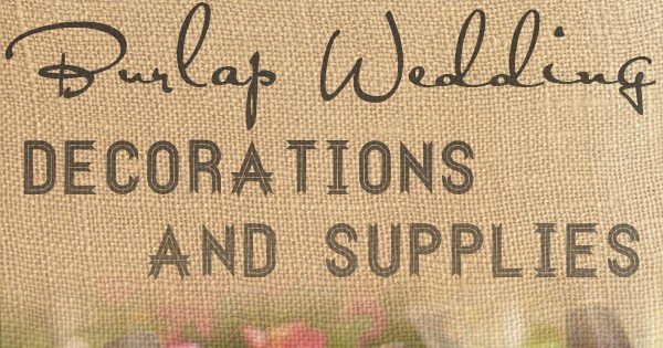 Burlap wedding decorations, favors and accessories